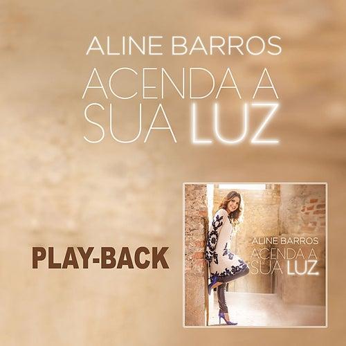 Acenda a Sua Luz - Playback by Aline Barros