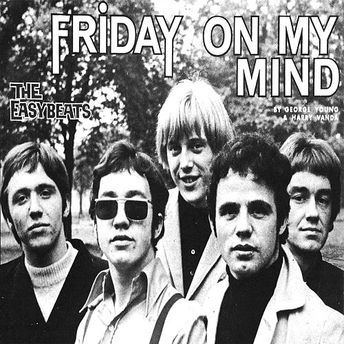Friday On My Mind by The Easybeats