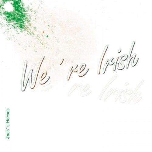 We're Irish von Jack's Heroes