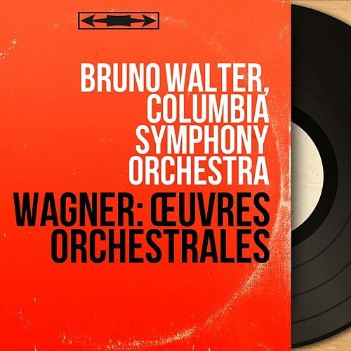 Wagner: Œuvres orchestrales (Mono Version) by Bruno Walter; Columbia Symphony Orchestra