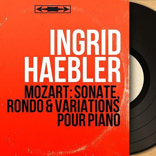 Mozart: Sonate, Rondo & Variations pour piano (Mono Version) von Ingrid Haebler