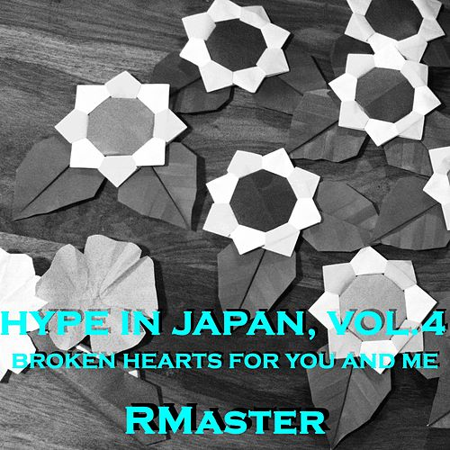Hype in Japan, Vol.4 (Broken Hearts for You and Me) von R Master