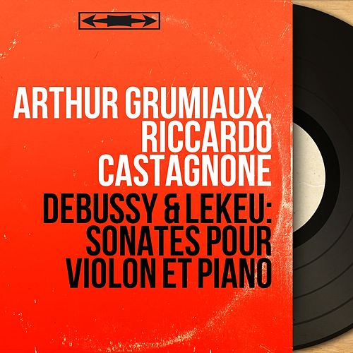 Debussy & Lekeu: Sonates pour violon et piano (Mono Version) by Arthur Grumiaux