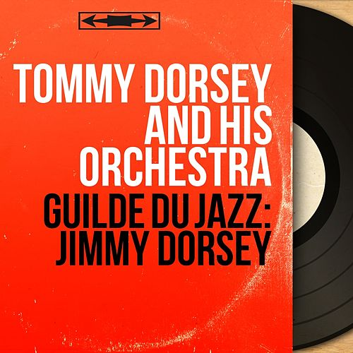 Guilde du Jazz: Jimmy Dorsey (Mono Version) by Tommy Dorsey