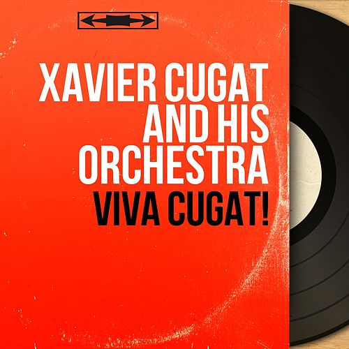 Viva Cugat! (Mono Version) by Xavier Cugat & His Orchestra