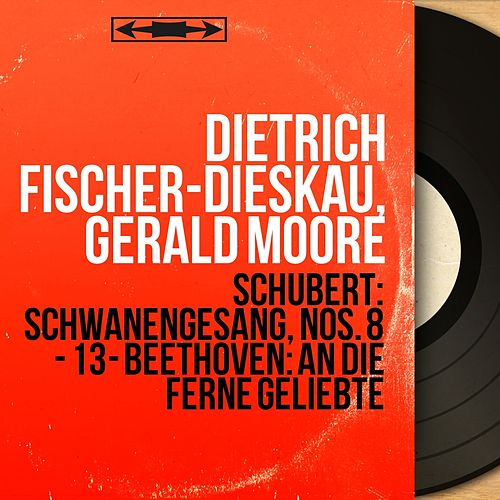 Schubert: Schwanengesang, Nos. 8 - 13 - Beethoven: An die ferne Geliebte (Mono Version) von Dietrich Fischer-Dieskau