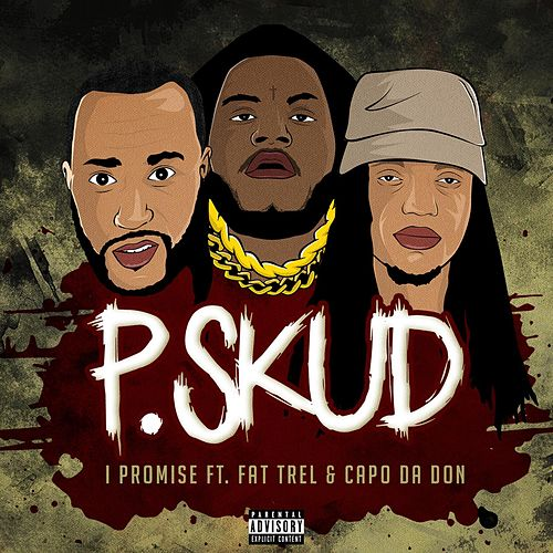 I Promise (feat. Fat Trel & Capo da Don) by P.Skud