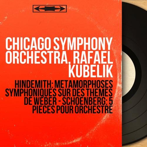 Hindemith: Métamorphoses symphoniques sur des thèmes de Weber - Schoenberg: 5 Pièces pour orchestre (Mono Version) von Chicago Symphony Orchestra