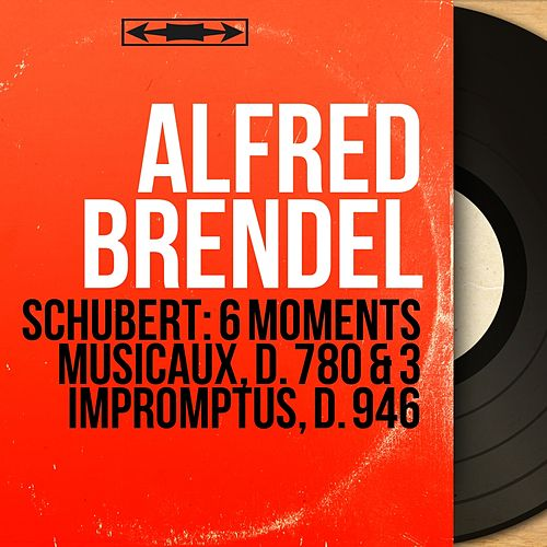 Schubert: 6 Moments musicaux, D. 780 & 3 Impromptus, D. 946 (Mono Version) von Alfred Brendel