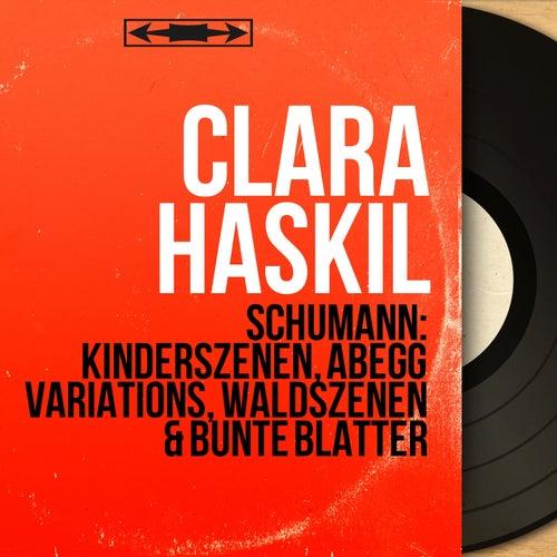 Schumann: Kinderszenen, Abegg Variations, Waldszenen & Bunte Blätter (Mono Version) von Clara Haskil