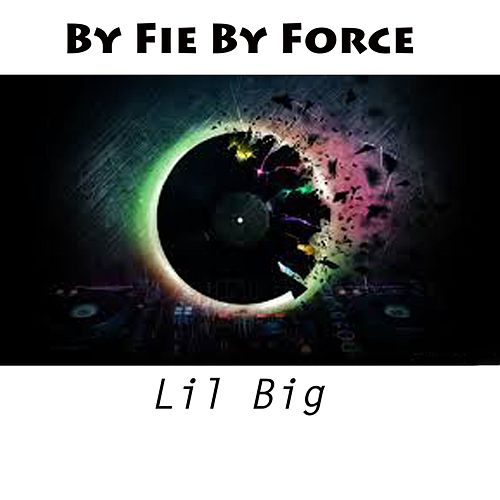 By Fie by Force by Lil B I G