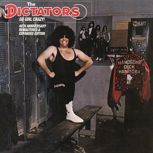 Go Girl Crazy! (40th Anniversary Edition) by The Dictators