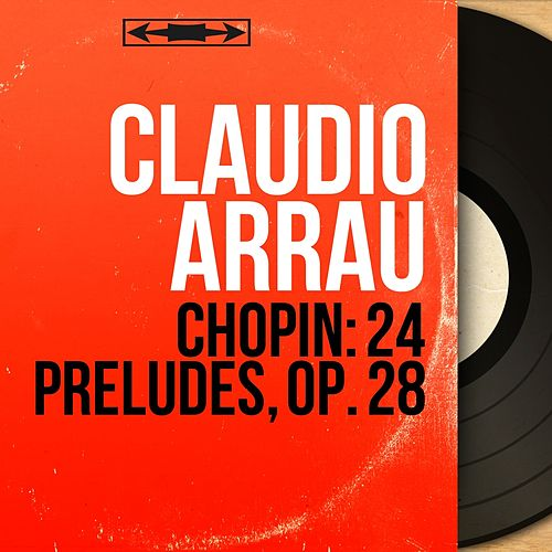 Chopin: 24 Préludes, Op. 28 (Mono Version) von Claudio Arrau