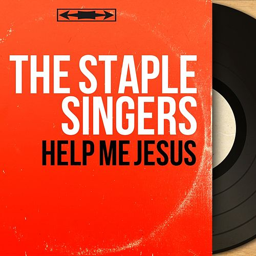 Help Me Jesus (Mono Version) by The Staple Singers