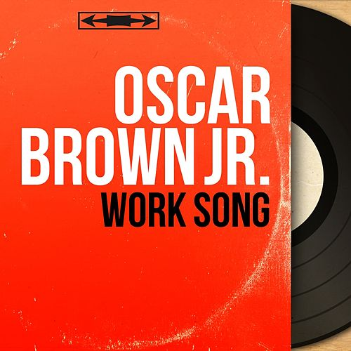 Work Song (Mono Version) by Oscar Brown Jr.