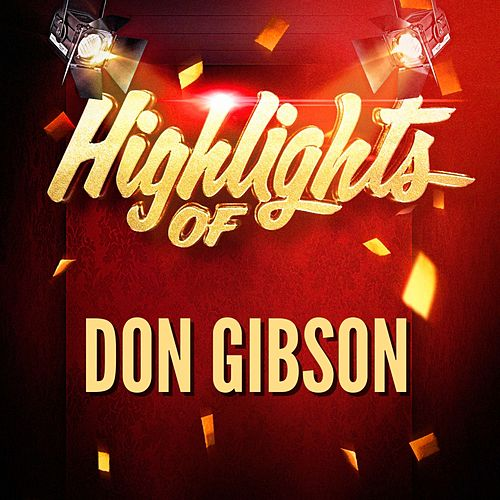 Highlights of Don Gibson by Don Gibson