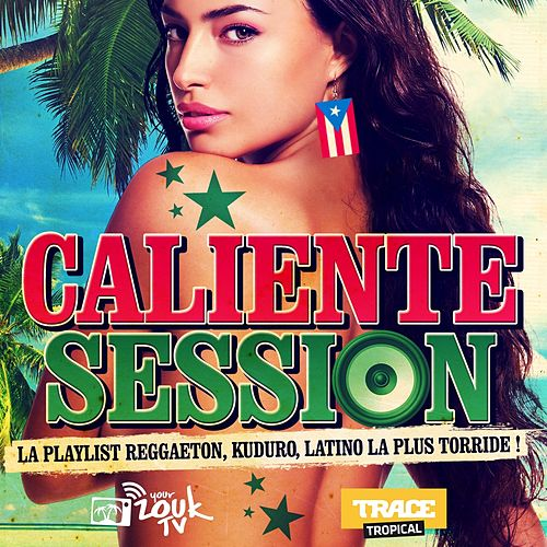 Caliente Session (La playlist Reggaeton, Kuduro, Latino la plus torride !) de Various Artists