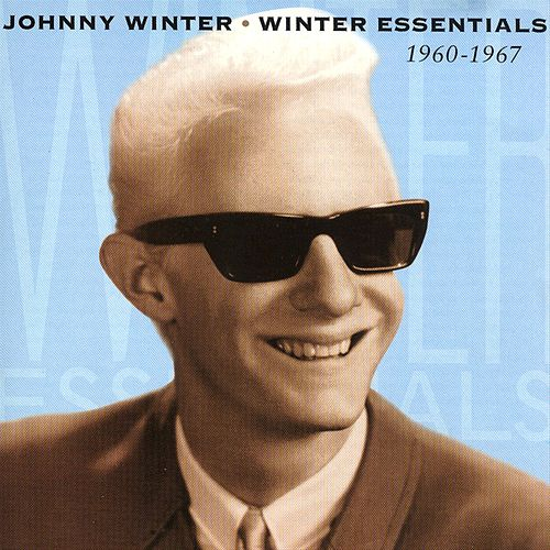 Winter Essentials 1960-1967 Vol. 1 by Johnny Winter
