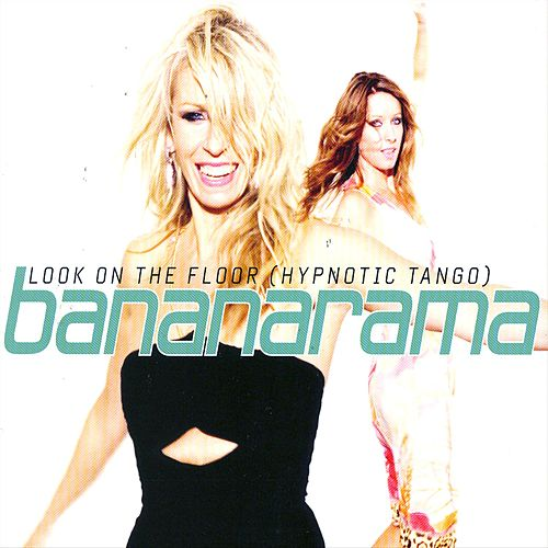Look On The Floor (Hypnotic Tango) von Bananarama