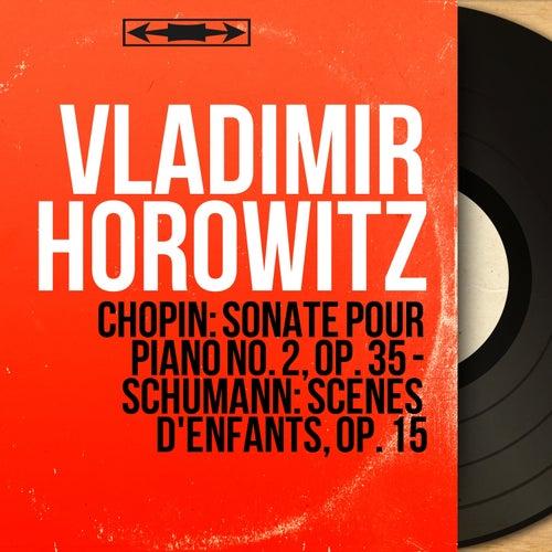 Chopin: Sonate pour piano No. 2, Op. 35 - Schumann: Scènes d'enfants, Op. 15 (Mono Version) von Vladimir Horowitz
