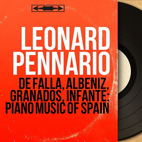 De Falla, Albéniz, Granados, Infante: Piano Music of Spain (Mono Version) by Leonard Pennario