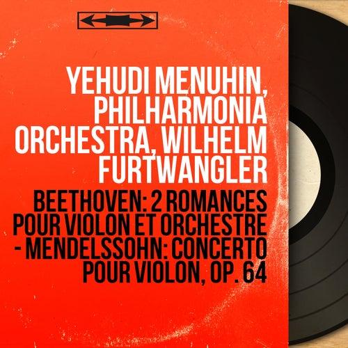 Beethoven: 2 Romances pour violon et orchestre - Mendelssohn: Concerto pour violon, Op. 64 (Mono Version) by Yehudi Menuhin