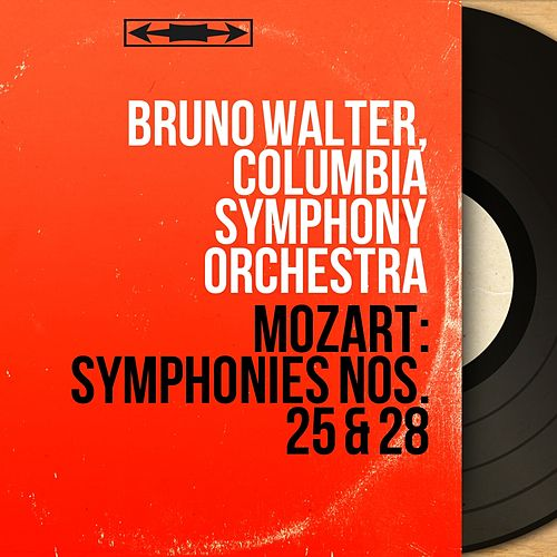 Mozart: Symphonies Nos. 25 & 28 (Mono Version) by Bruno Walter; Columbia Symphony Orchestra