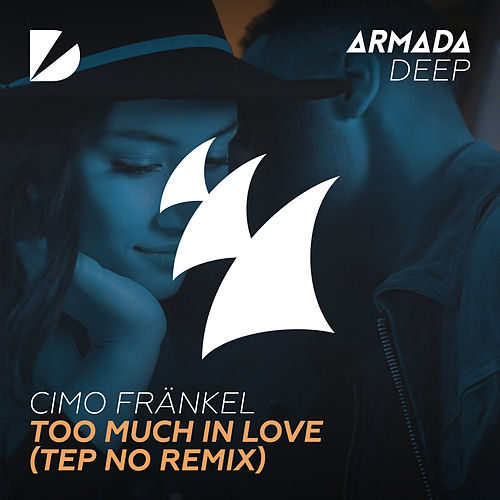 Too Much In Love (Tep No Remix) de Cimo Fränkel