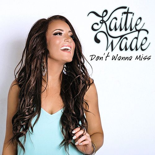 Don't Wanna Miss by Kaitie Wade