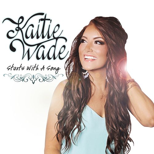 Starts with a Song by Kaitie Wade