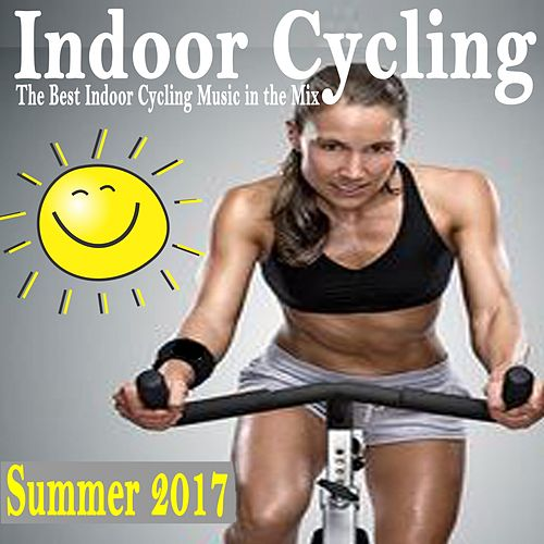 Indoor Cycling Summer 2017 (The Best Indoor Cycling Music Spinning in the Mix) & DJ Mix de Various Artists