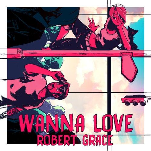 Wanna Love von Robert Grace