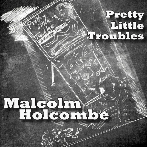 Pretty Little Troubles von Malcolm Holcombe