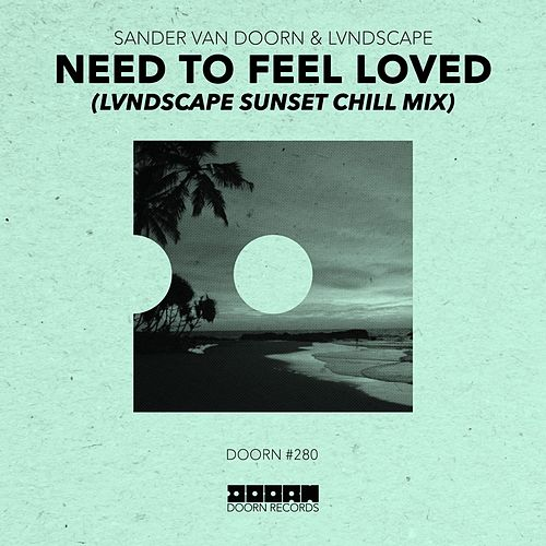 Need To Feel Loved (LVNDSCAPE Sunset Chill Mix) von Sander Van Doorn