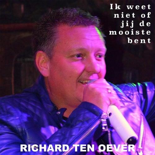 Ik Weet Niet Of Jij De Mooiste Bent by Richard Ten Oever