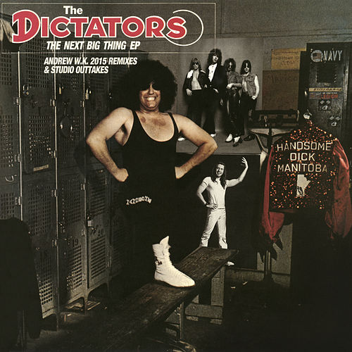 The Next Big Thing: Andrew W.K. Remixes - EP by The Dictators