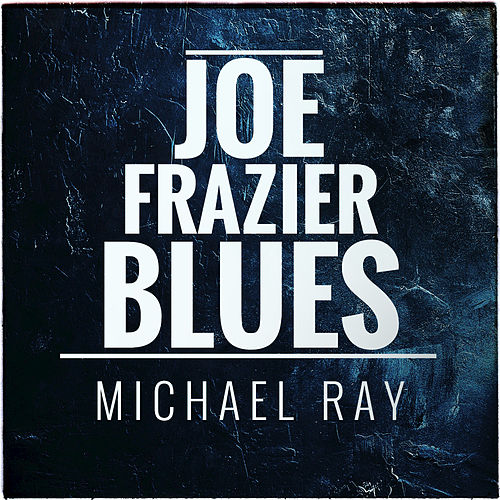 Joe Frazier Blues von Michael Ray