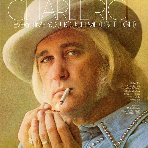 Every Time You Touch Me (I Get High) by Charlie Rich
