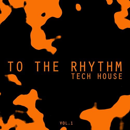 To the Rhythm Tech House, Vol. 1 by Various Artists