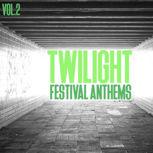 Twilight Festival Anthems, Vol. 2 von Various Artists