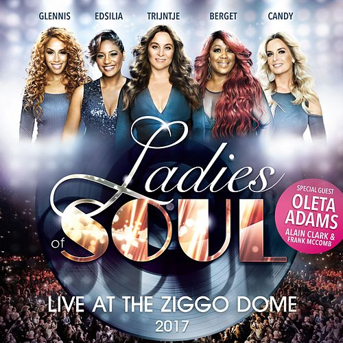 Live At The Ziggodome 2017 van Ladies of Soul