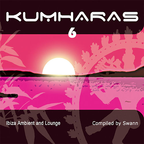 Kumharas Ibiza vol.6 'Special Entire Tracks Edition' by Various Artists