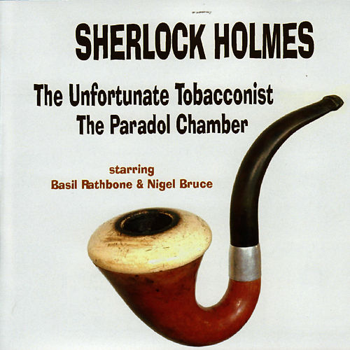 Sherlock Holmes - The Unfortunate Tobacconist / The Paradol Chamber by Basil Rathbone