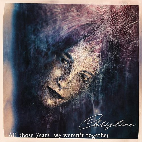 All Those Years We Weren't Together de Christine