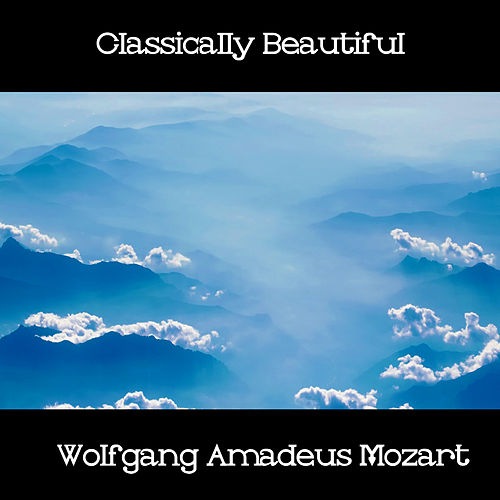 Classically Beautiful Wolfgang Amadeus Mozart de Wolfgang Amadeus Mozart