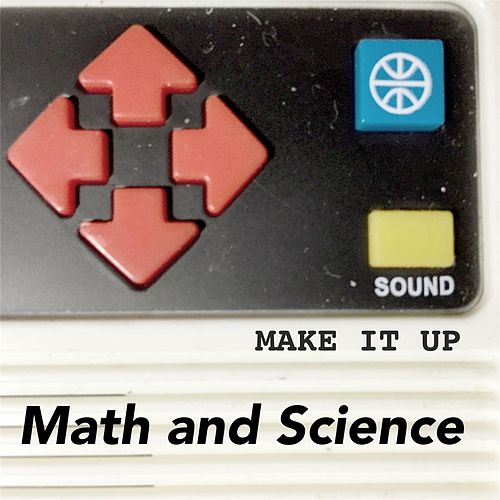 Make It Up by Math And Science