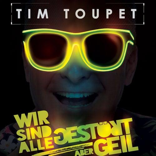 Wir sind alle gestört aber geil von Tim Toupet