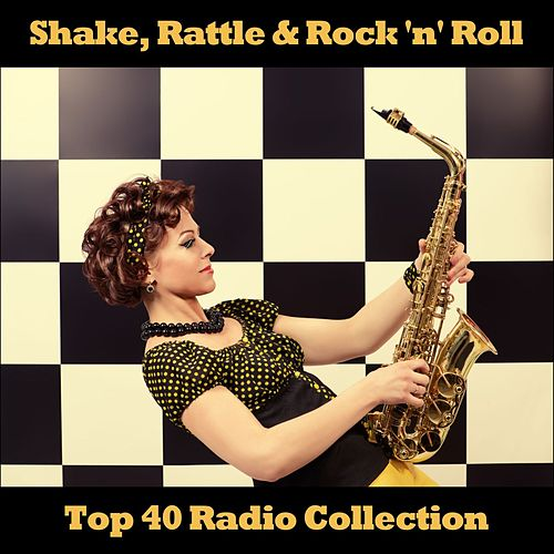 Shake, Rattle & Rock 'n' Roll: Top 40 Radio Collection by Various Artists