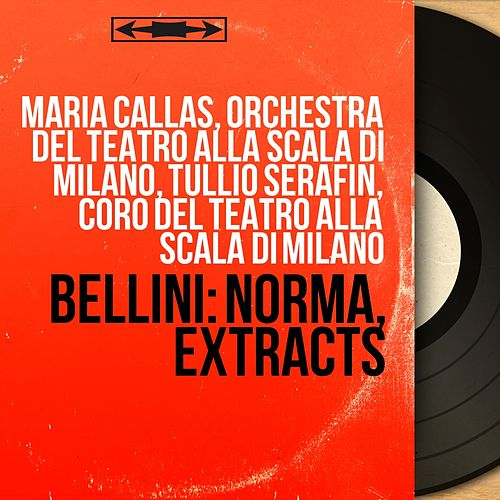 Bellini: Norma, Extracts (Mono Version) by Orchestra del Teatro alla Scala di Milano