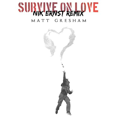 Survive On Love (Nik Ernst Remix) von Matt Gresham